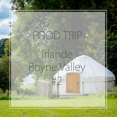 Food Trip dans la Boyne Valley – Irlande #2