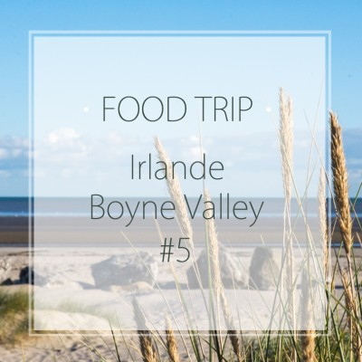 Food Trip dans la Boyne Valley – Irlande #5