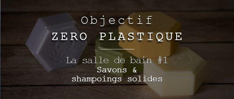 Salle de bain Zéro Déchet (ou presque) #1 : savons et shampoings solides